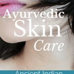Best Ayurvedic Skincare Products for a healthy & Glowing skin